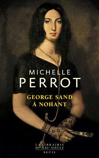 Michelle Perrot - George Sand à Nohant - Une maison d'artiste