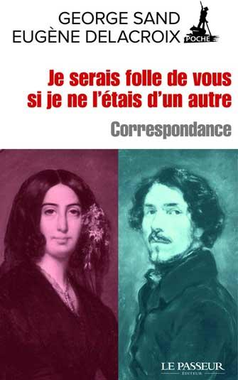 George Sand, Eugène Delacroix - Je serais folle de vous si je ne l'étais d'un autre