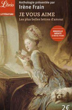 Irène Frain - Je vous aime, les plus belles lettres d'amour