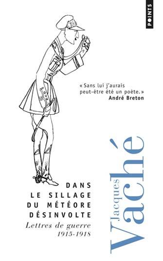 Jacques Vaché - Dans le sillage du météore désinvolte - Lettres de guerre 1914-1919