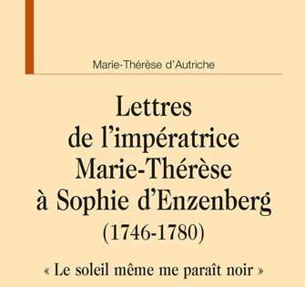 Lettres de l'impératrice Marie-Thérèse à Sophie d'Ensenberg (1746-1780)