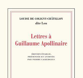 Louise de Coligny-Châtillon - Lettres à Guillaume Apollinaire