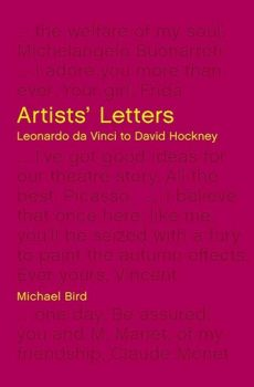 Michael Bird - Artists' Letters: Leonardo da Vinci to David Hockney, White Lion Publishing, 2019.