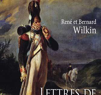 René et Bernard Wilkin - Lettres de Grognards - La Grande Armée en campagne
