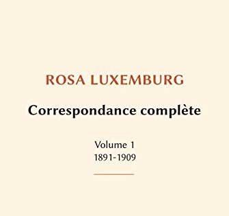 Rosa Luxembourg - Correspondance complète (1891-1909)